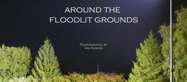 Around The Floodlit Grounds – nocne zdjęcia Iana Hughesa